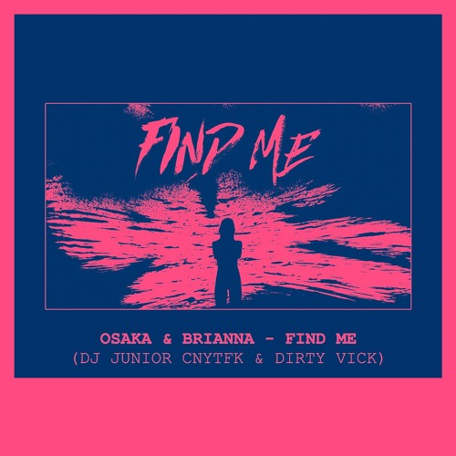 Osaka ft.Brianna - Find Me (DJ Junior CNYTFK & Dirty Vick Remix)