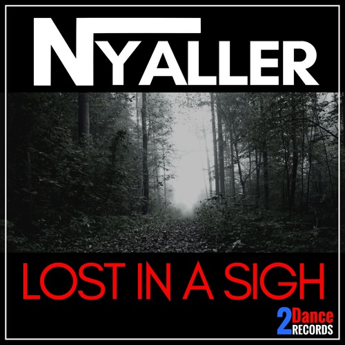 Nyaller - Lost In A Sigh - OUT NOW