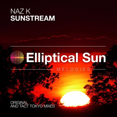 Naz K - Sunstream [ OUT NOW ]