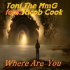 Where Are You - Toni The MmG feat Jacob Cook (Orginal Version )