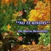 NO TE RINDAS -(MARIO BENEDETTI) (Voz de Carmen y  música de Dj Bandido)