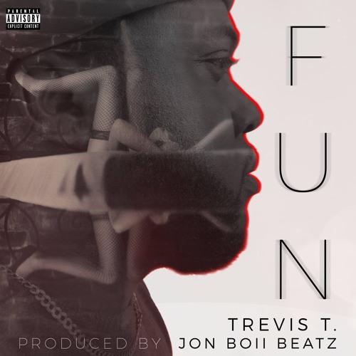 TREVIS T - F.U.N. - PRODUCED BY JON BOII BEATZ