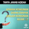 Tanya Jawab Aqidah: Apakah Keinginan Orang Banyak itu Keinginan Allah? - Ustadz Mizan Qudsiyah, Lc.