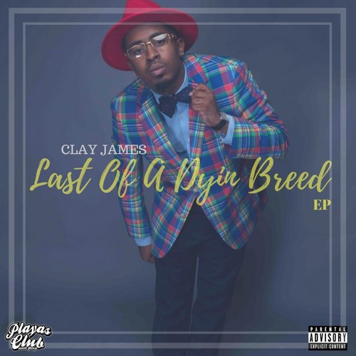 Last Of A Dyin Breed [EP] @WhoIsClayJames