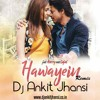 Dj Ankit Jhansi - Hawayein (Remix)
