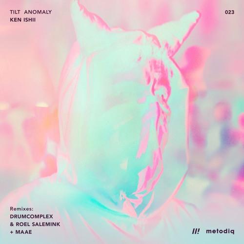 Ken Ishii - Tilt Anomaly | Drumcomplex & Roel Salemink Remix + MAAE Remix [023]