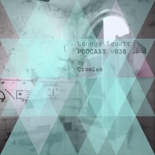 Lounge Squatt Podcast #038 • Cromlab