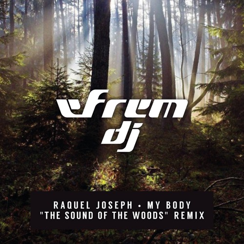 "Raquel Joseph - My Body (Efrem DJ ""the Sound of the Woods"" Remix)"