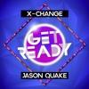 X-Change & Jason Quake - Get Ready (Original Mix) [FREE DOWNLOAD]