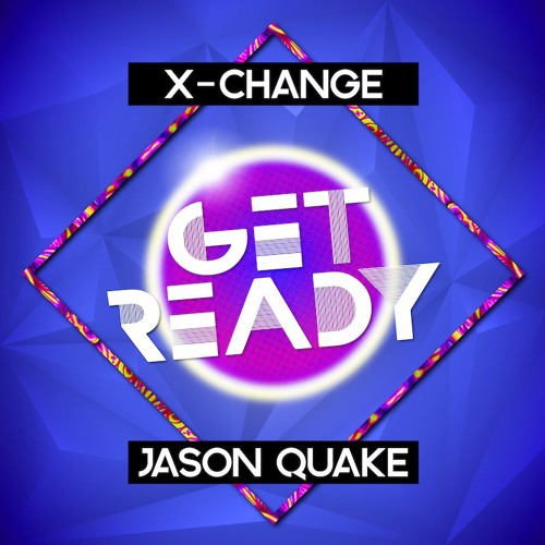 X-Change & Jason Quake - Get Ready (Original Mix) [FREE DOWNLOAD]