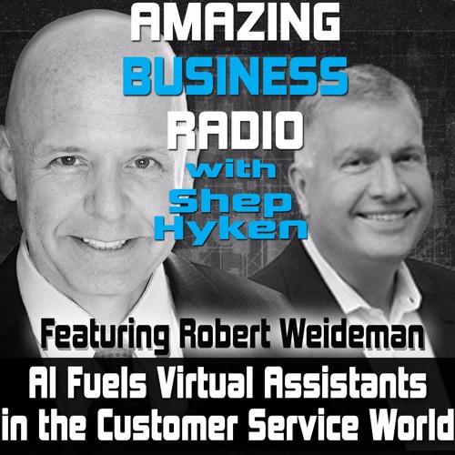 AI Fuels Virtual Assistants in the Customer Service World Featuring Guest Robert Weideman