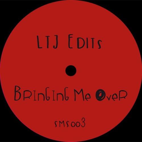 LTJ Edits - Bringing Me Over [SMS003]