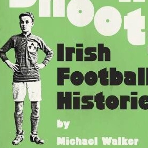 PODCAST: INTERVIEW WITH MICHAEL WALKER FOR HIS NEW BOOK : GREEN SHOOTS  - IRISH FOOTBALL HISTORY