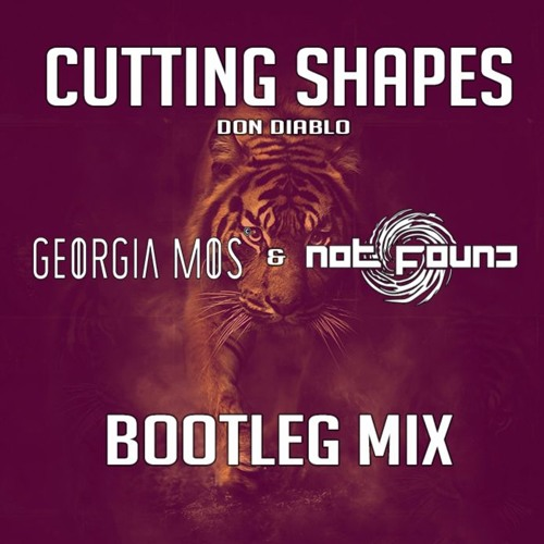 Don Diablo - Cutting Shapes (Georgia Mos & Not Found Bootleg Mix)|| FREE DOWNLOAD ||