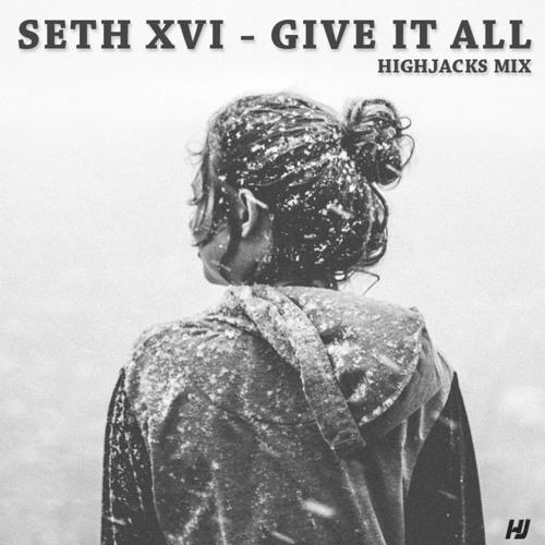 Seth XVI - Give It All (Highjacks Mix)| Free Download