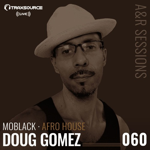 TRAXSOURCE LIVE! A&R Sessions #060 - Afro House with MoBlack and Doug Gomez