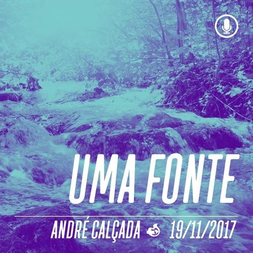 Uma Fonte - André Calçada - 19/11/2017 (manhã)