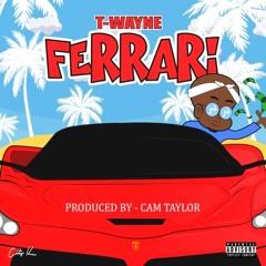 T-Wayne - Ferrari (PRODUCED BY CAMTAYLOR)