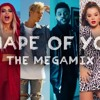 SHAPE OF YOU- The Megamix Ft Selena Gomez TØP Ariana Grande Justin Bieber And More