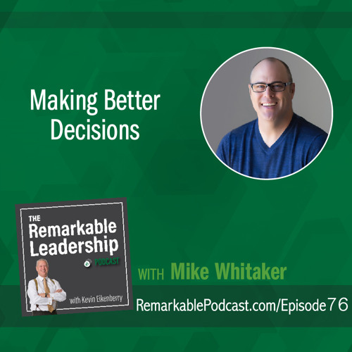 Making Better Decisions with Mike Whitaker