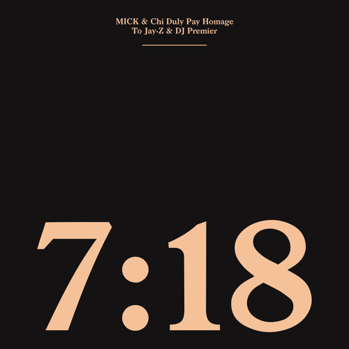 MICK and Chi Duly present 7:18 - An Homage To Jay-Z and DJ Premier