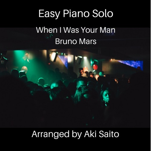 When I Was Your Man - Aki's Piano Arrangement