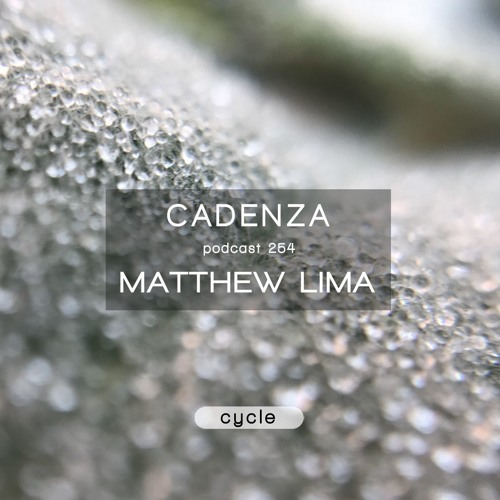 Cadenza Podcast | 254 - Matthew Lima (Cycle)