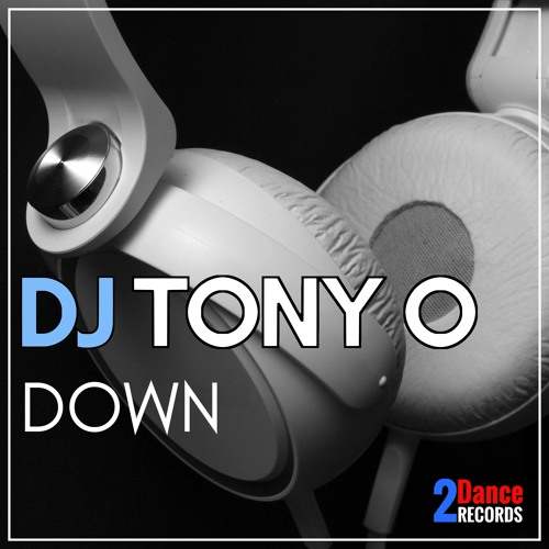 DJ Tony O - Down - OUT NOW