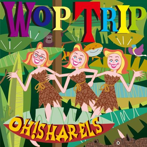 Oh!Sharels / Wop Trip