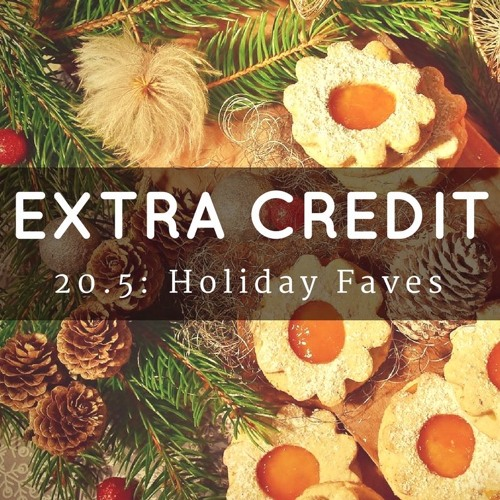 Extra Credit 20.5: Holiday Faves