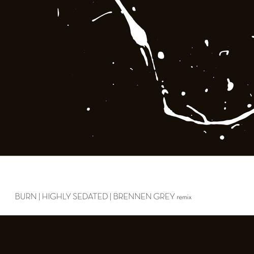 Highly Sedated | Burn (Brennen Grey Remix)