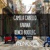 Camila Cabello - Havana (Renco Bootleg) ★ Free Download in Description ★
