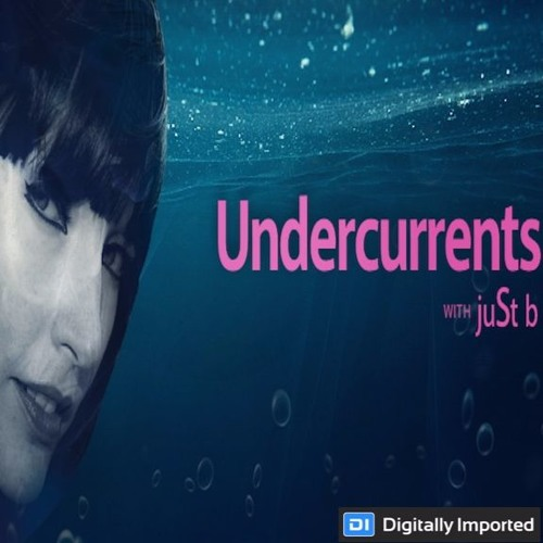 Digitally Imported presents: Undercurrents w/ juSt b ~ EP07 <Nov 17 '17>