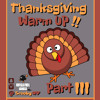 ThanksGiving Warm Up Part 3