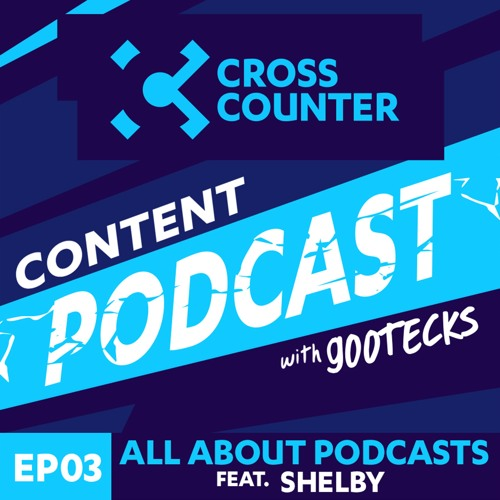 Cross Counter Content Podcast - EP 3 Ft. gootecks & Shelby - All About Podcasts