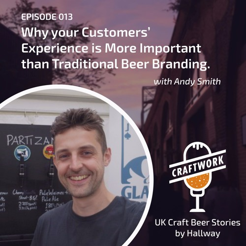 E13 - Why Your Customers' Experience is More Important than Traditional Beer Branding