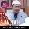 Ustadz Sofyan Chalid Ruray - TEGAS DIATAS SUNNAH