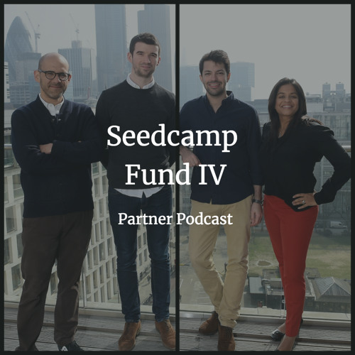 Introducing Seedcamp Fund IV: Partner Podcast