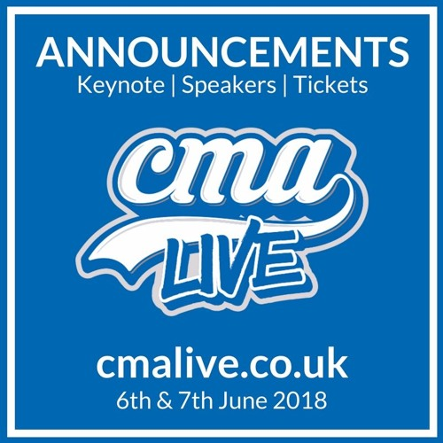 CMA Live 2018 - Announcing our 3rd Keynote Speaker