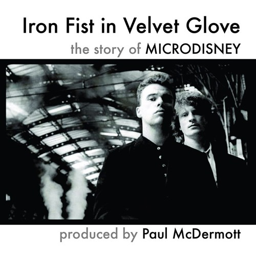 Iron Fist In Velvet Glove – The Story Of Microdisney