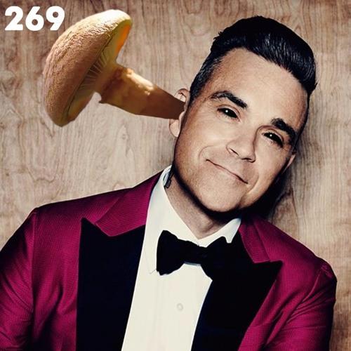 269: Robbie Williams' Mushroom, Reviewed