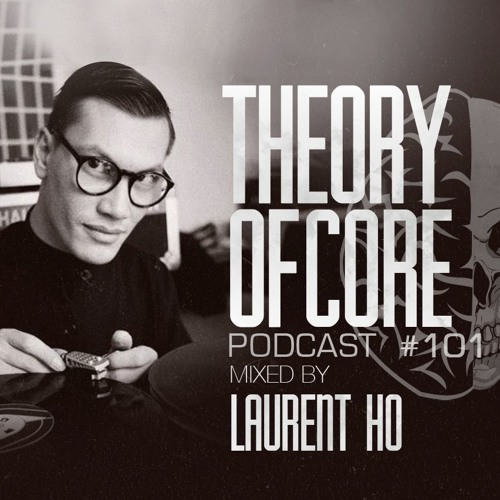 Theory Of Core - Podcast #101 Mixed By Laurent Ho