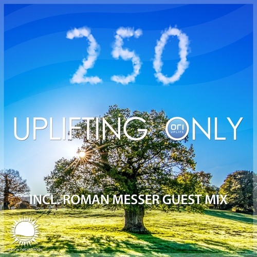 Uplifting Only 250 (incl. Roman Messer Album Guestmix) (Nov 23, 2017)