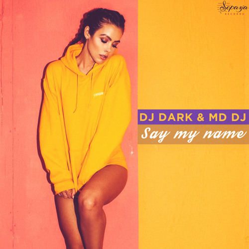Dj Dark & MD Dj - Say My Name