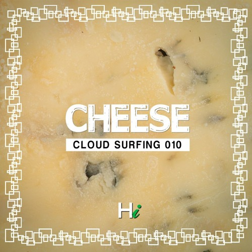 Cloud Surfing 010: Cheese