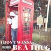 I Don't Wanna Be A Thug