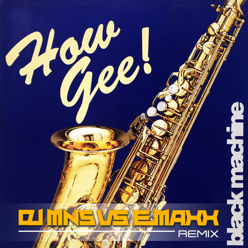 Official REMIX! Black Machine / Ottomix - How Gee (DJMNS Vs. E - MaxX Rmx) *Preview*