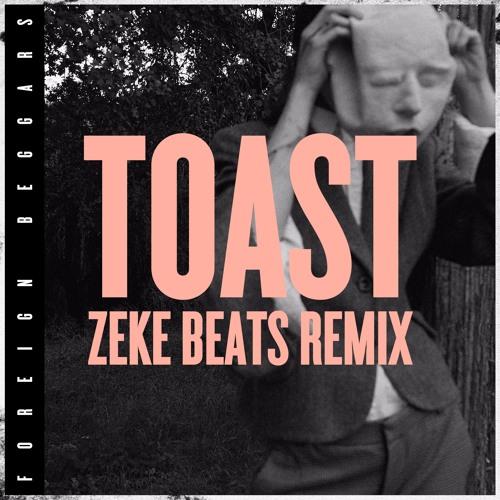 Foreign Beggars - Toast (ZEKE BEATS Remix)