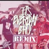 Its everyday bro remix clean