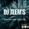DJ JEEM'S_Session MIX Trap US #1
